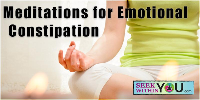 Meditations for Emotional Constipation