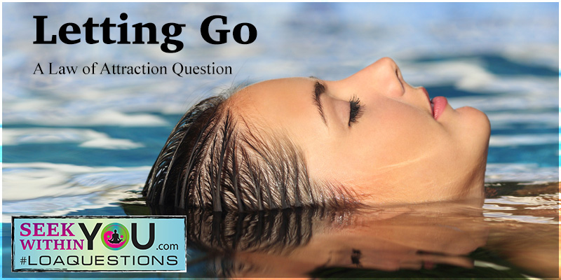 letting-go Letting Go | A Law of Attraction Question