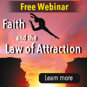 Faith and the <strong>Law of Attraction</strong> Webinar